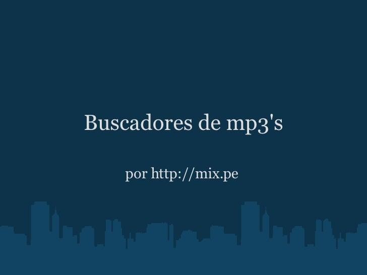 Buscadores de mp3's por http://mix.pe