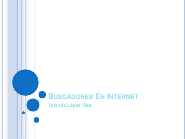BUSCADORES EN INTERNET Yolanda López Vidal