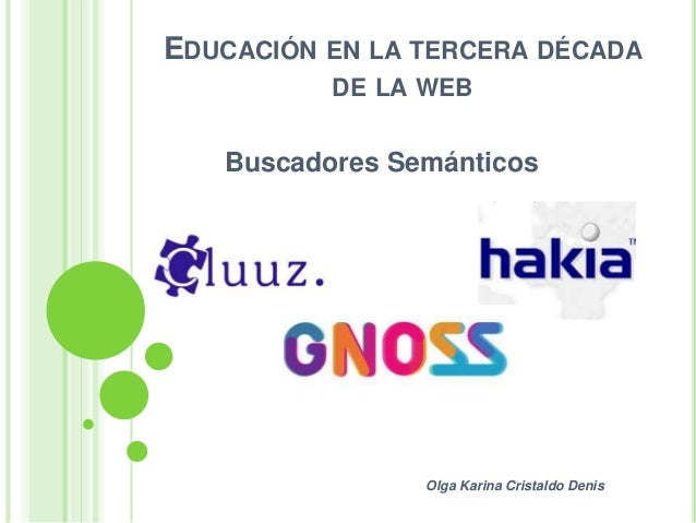 EDUCACIÓN EN LA TERCERA DÉCADA          DE LA WEB   Buscadores Semánticos                Olga Karina Cristaldo Denis