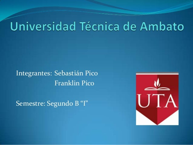 "Integrantes: Sebastián Pico             Franklin PicoSemestre: Segundo B ""I"""