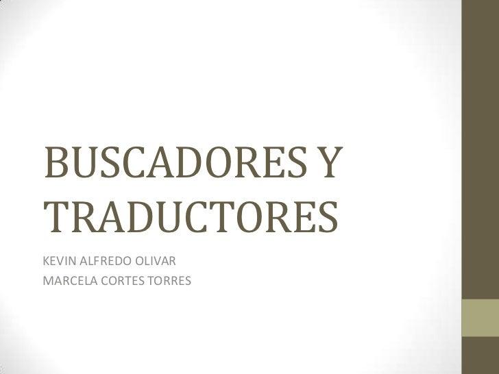 BUSCADORES YTRADUCTORESKEVIN ALFREDO OLIVARMARCELA CORTES TORRES