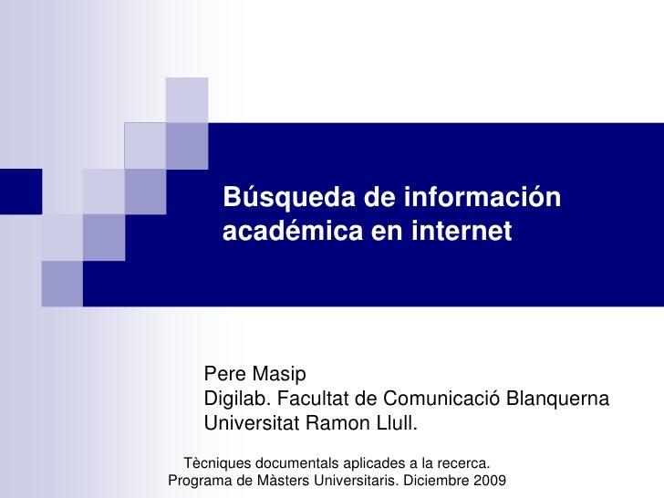 Búsqueda de información académica en internet<br />Pere Masip<br />Digilab. Facultat de ComunicacióBlanquerna<br />Univers...