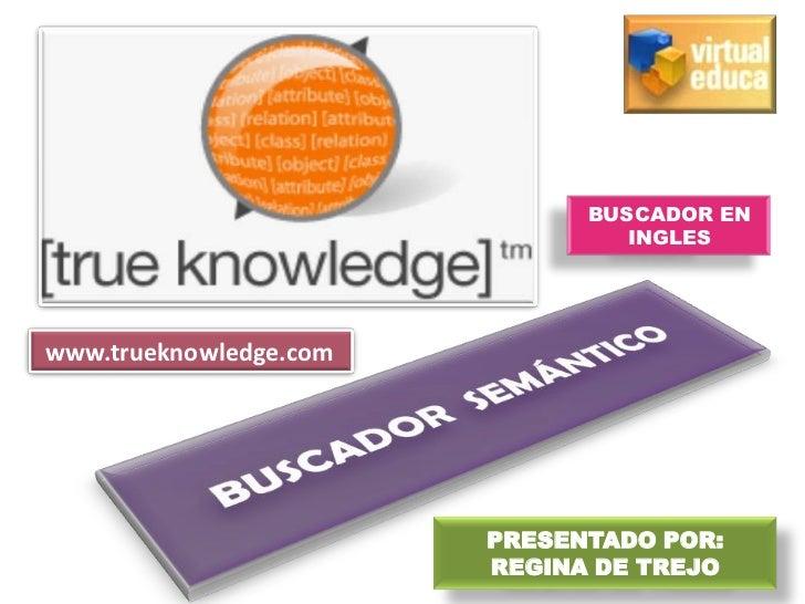 BUSCADOR EN                                 INGLESwww.trueknowledge.com                        PRESENTADO POR:            ...