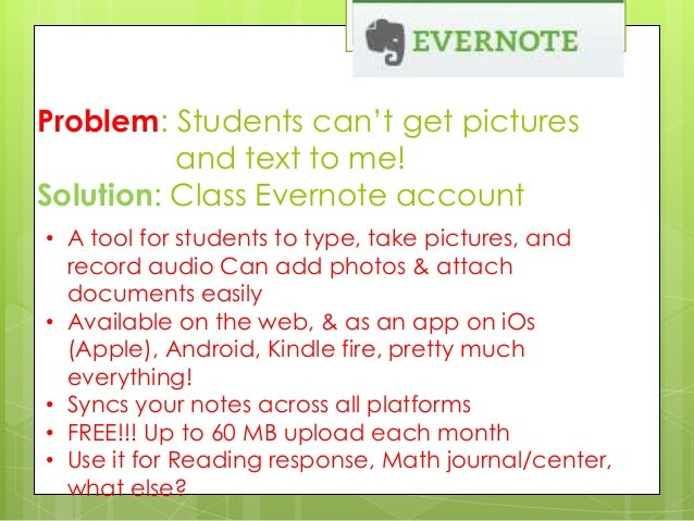 Problem: Students can't get pictures and text to me! Solution: Class Evernote account • A tool for students to type, take ...