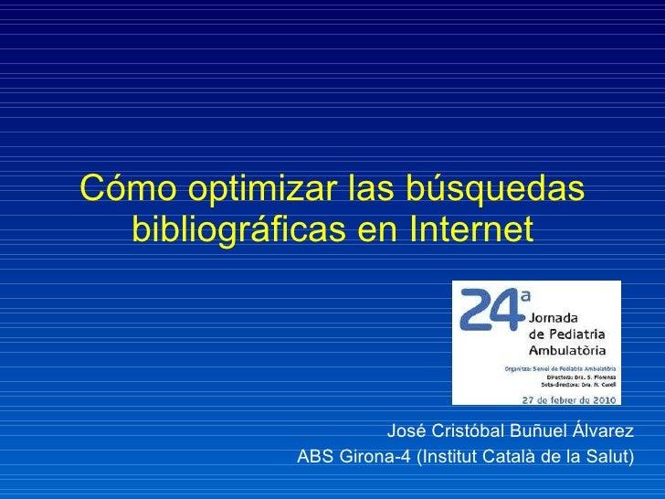 Cómo optimizar las búsquedas bibliográficas en Internet José Cristóbal Buñuel Álvarez ABS Girona-4 (Institut Català de la ...