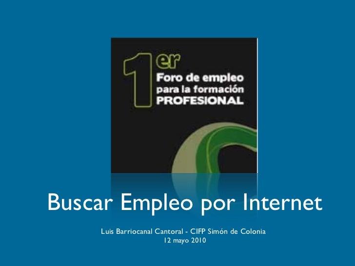 Buscar Empleo por Internet     Luis Barriocanal Cantoral - CIFP Simón de Colonia                       12 mayo 2010