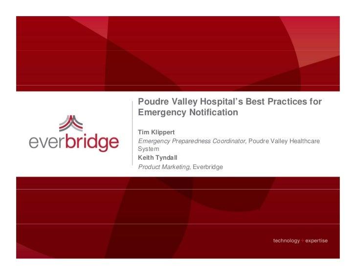 Poudre Valley Hospital's Best Practices forEmergency NotificationTim KlippertEmergency Preparedness Coordinator, Poudre Va...