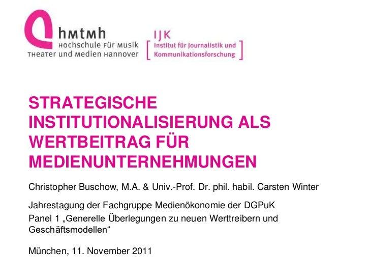 STRATEGISCHEINSTITUTIONALISIERUNG ALSWERTBEITRAG FÜRMEDIENUNTERNEHMUNGENChristopher Buschow, M.A. & Univ.-Prof. Dr. phil. ...