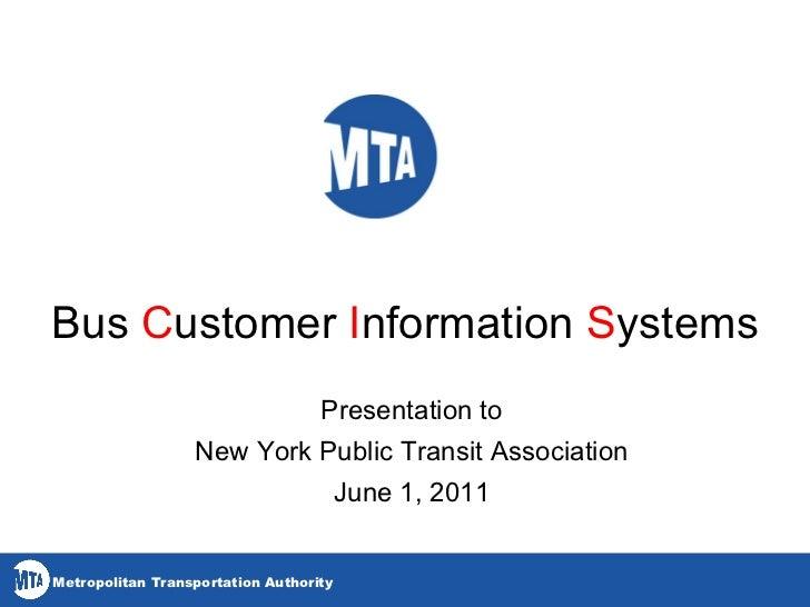 Bus  C ustomer  I nformation  S ystems Presentation to New York Public Transit Association June 1, 2011