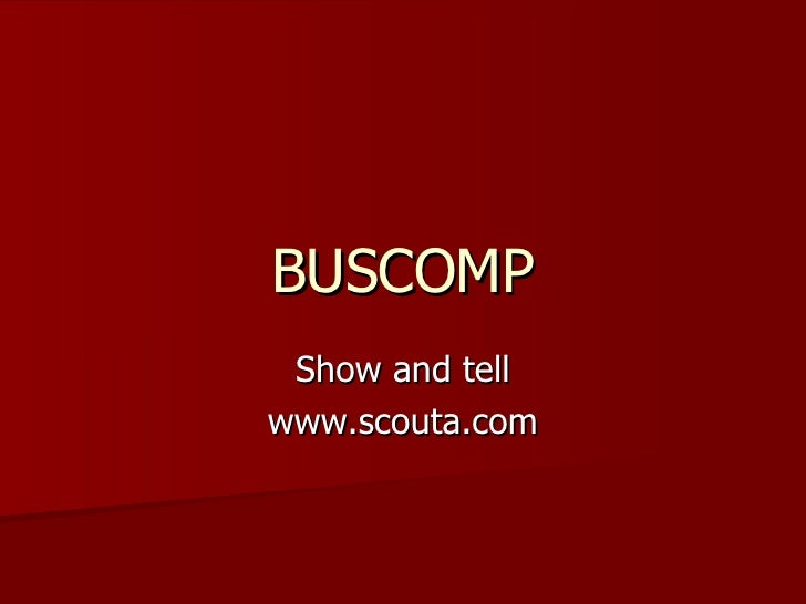 BUSCOMP Show and tell www.scouta.com