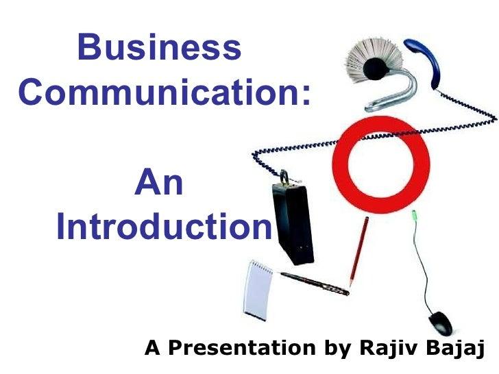A Presentation by Rajiv Bajaj Business  Communication: An  Introduction