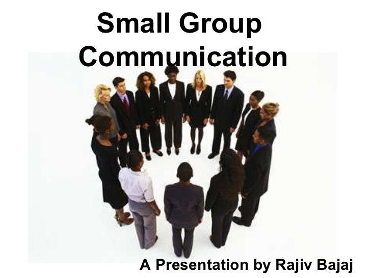 Small Group  Communication A Presentation by Rajiv Bajaj