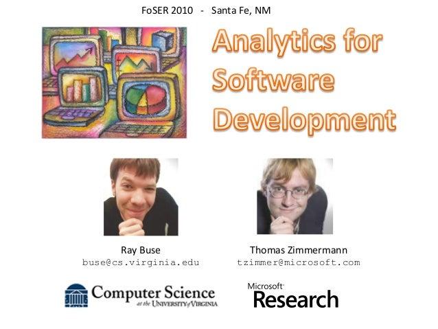 Thomas Zimmermann tzimmer@microsoft.com Ray Buse buse@cs.virginia.edu FoSER 2010 - Santa Fe, NM