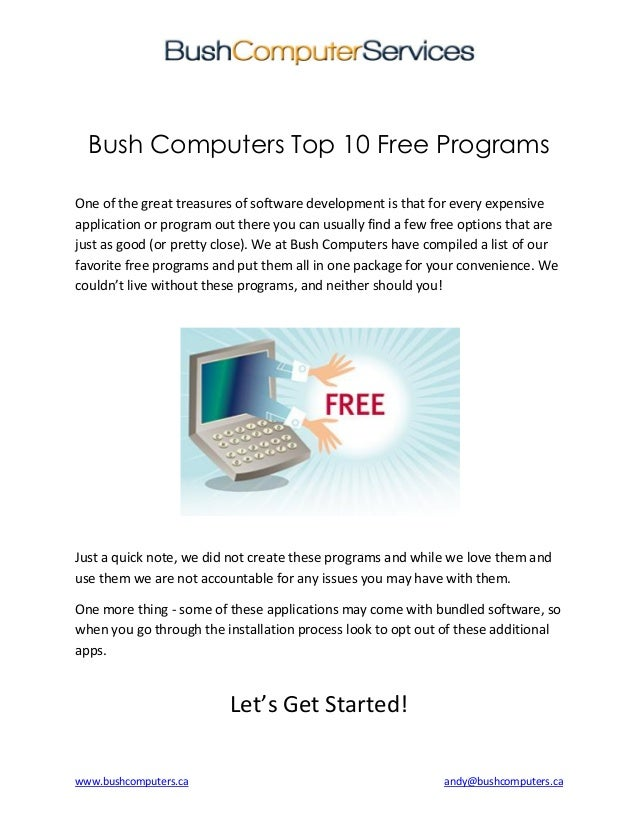 www.bushcomputers.ca andy@bushcomputers.ca Bush Computers Top 10 Free Programs One of the great treasures of software deve...