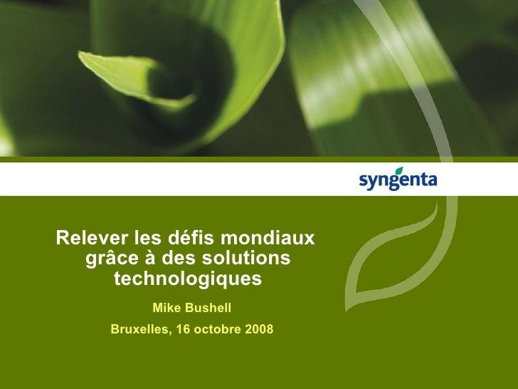 Relever les défis mondiaux  grâce à des solutions technologiques Mike Bushell Bruxelles, 16 octobre 2008