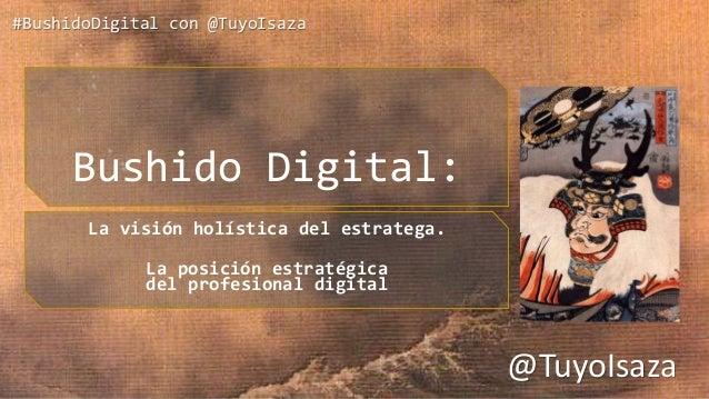 #BushidoDigital con @TuyoIsaza Bushido Digital: La visión holística del estratega. La posición estratégica del profesional...