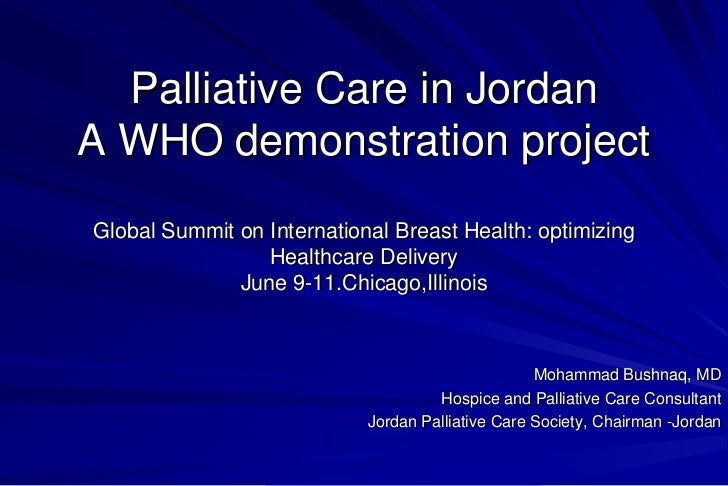Palliative Care in JordanA WHO demonstration projectGlobal Summit on International Breast Health: optimizing              ...