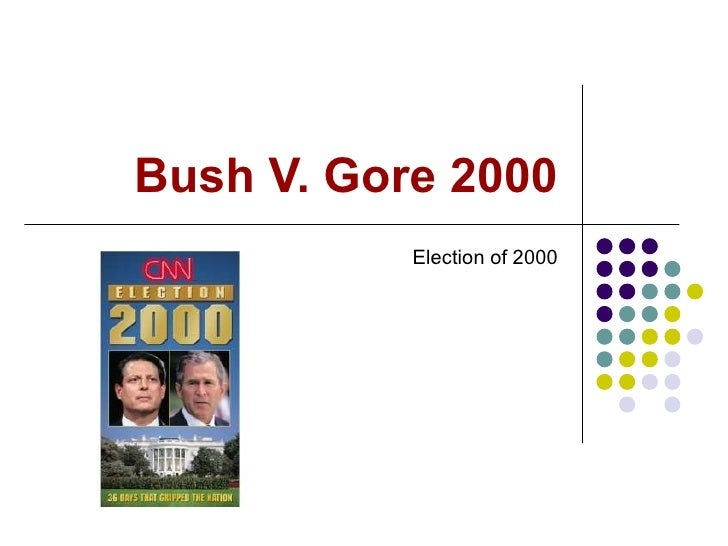 Bush V. Gore 2000 Election of 2000