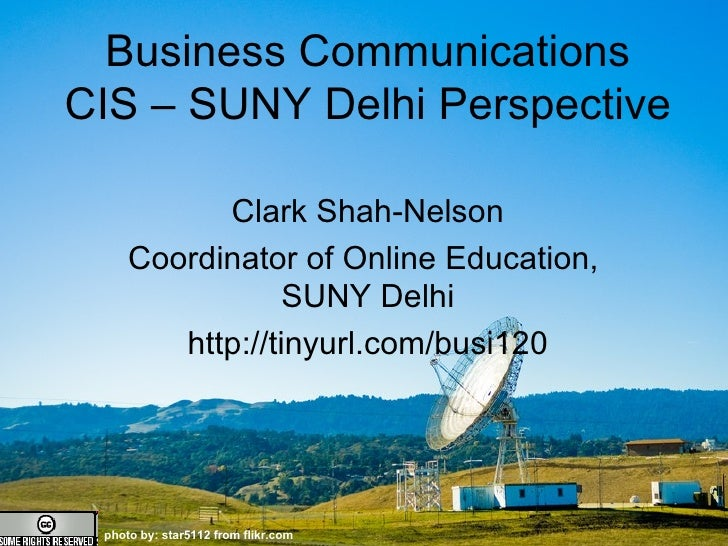 photo by: star5112 from flikr.com  Business Communications CIS – SUNY Delhi Perspective Clark Shah-Nelson Coordinator of O...