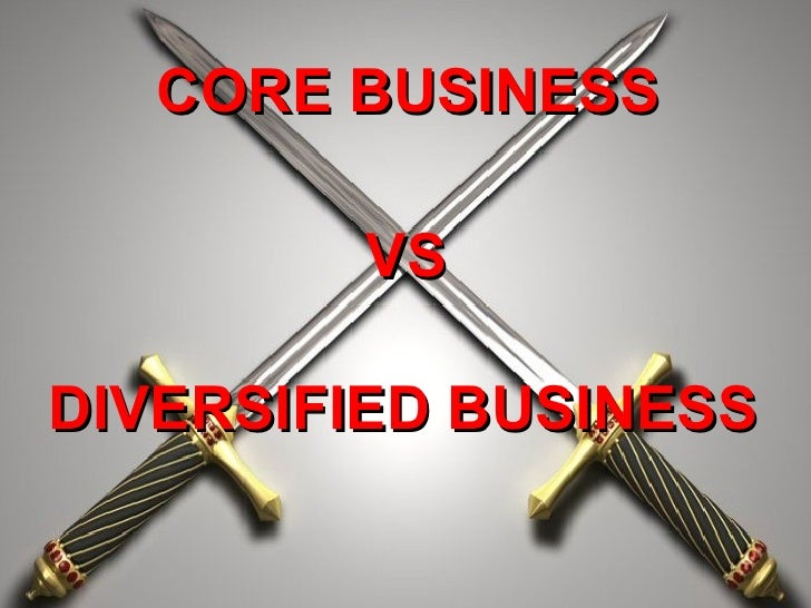 CORE BUSINESS VS DIVERSIFIED BUSINESS