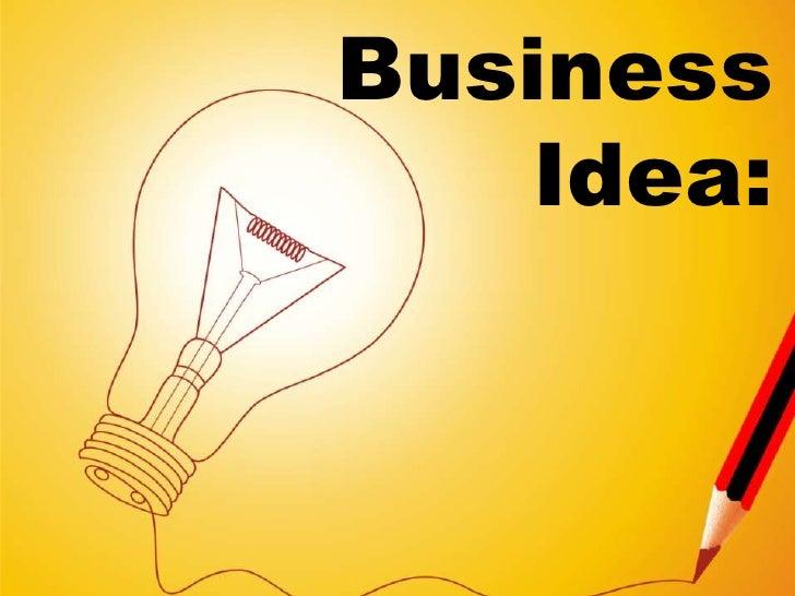 Business Idea:<br />
