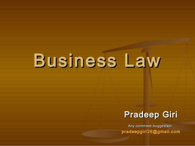 Business LawBusiness Law Pradeep GiriPradeep Giri Any comment /suggestionAny comment /suggestion pradeepgiri26@gmail.compr...