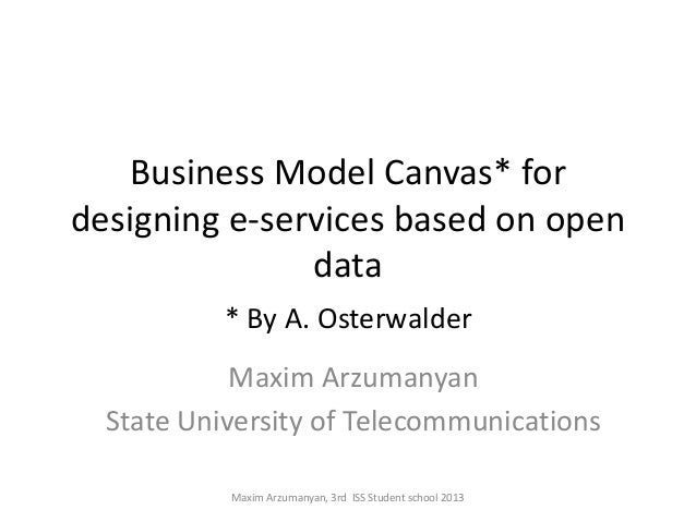 Business Model Canvas* fordesigning e-services based on open               data           * By A. Osterwalder            M...