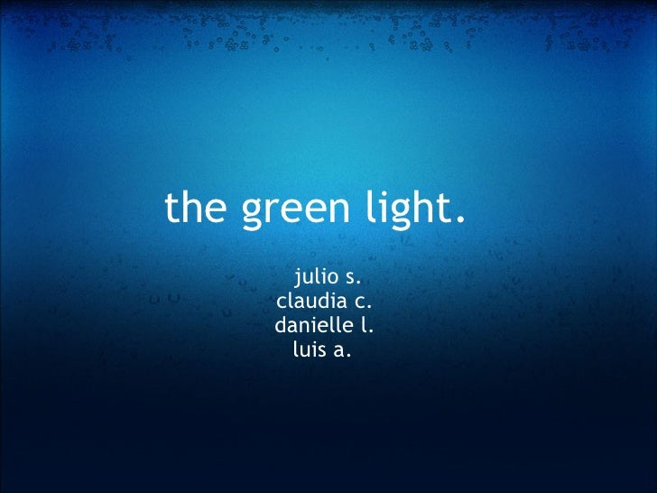 the green light.   julio s. claudia c.  danielle l.  luis a.