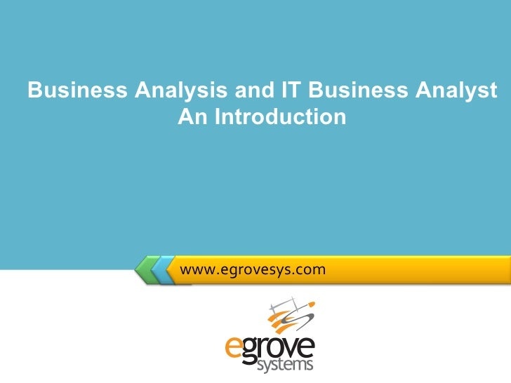 www.egrovesys.com Business Analysis and IT Business Analyst  An Introduction