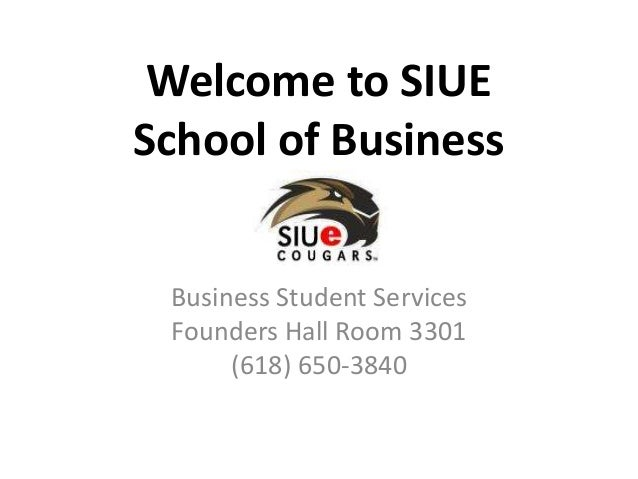 Welcome to SIUESchool of BusinessBusiness Student ServicesFounders Hall Room 3301(618) 650-3840