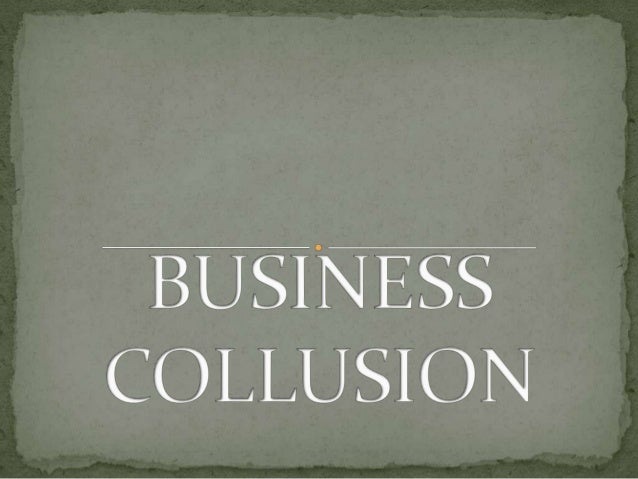 WHAT IS BUSINESS COLLUSION? ??