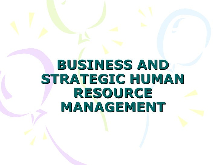 BUSINESS AND STRATEGIC HUMAN RESOURCE MANAGEMENT
