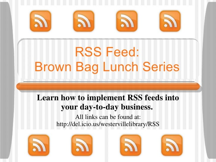 RSS Feed: Brown Bag Lunch Series Learn how to implement RSS feeds into your day-to-day business.  All links can be found a...