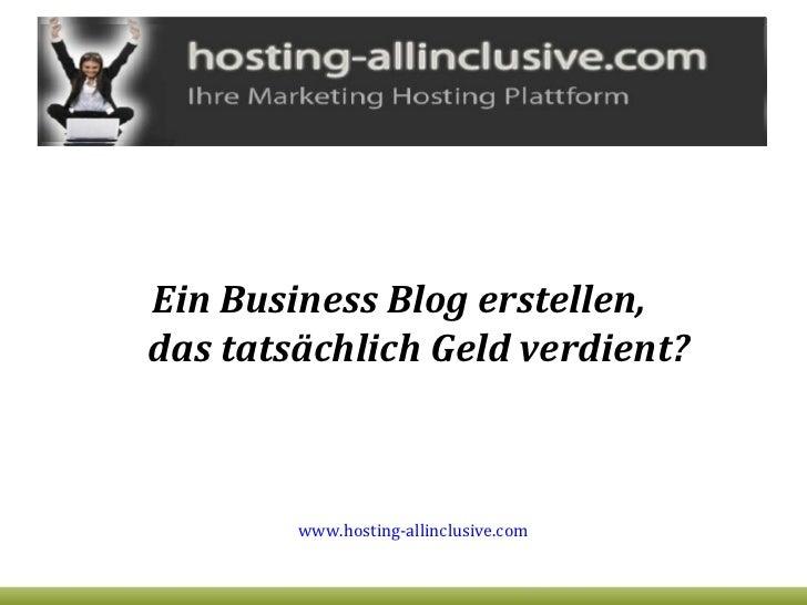 <ul><li>Ein Business Blog erstellen,  das tatsächlich Geld verdient? </li></ul>www.hosting-allinclusive.com