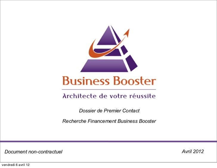 Dossier de Premier Contact                            Recherche Financement Business Booster Document non-contractuel     ...