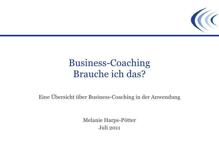 Business-Coaching Brauche ich das? Eine Übersicht über Business-Coaching in der Anwendung Melanie Harps-Pötter Juli 2011