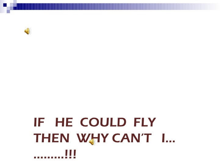 IF  HE  COULD  FLY  THEN  WHY CAN'T  I…………!!!
