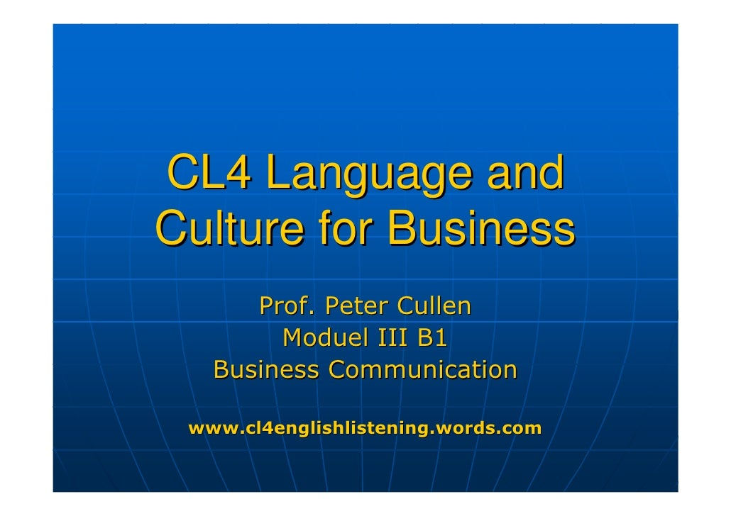 CL4 Language and Culture for Business       Prof. Peter Cullen         Moduel III B1    Business Communication   www.cl4en...