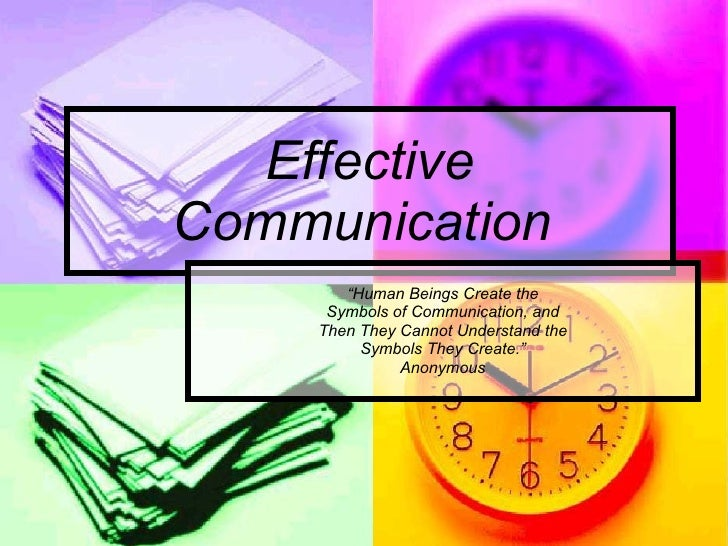 "Effective Communication  "" Human Beings Create the Symbols of Communication, and Then They Cannot Understand the Symbols T..."