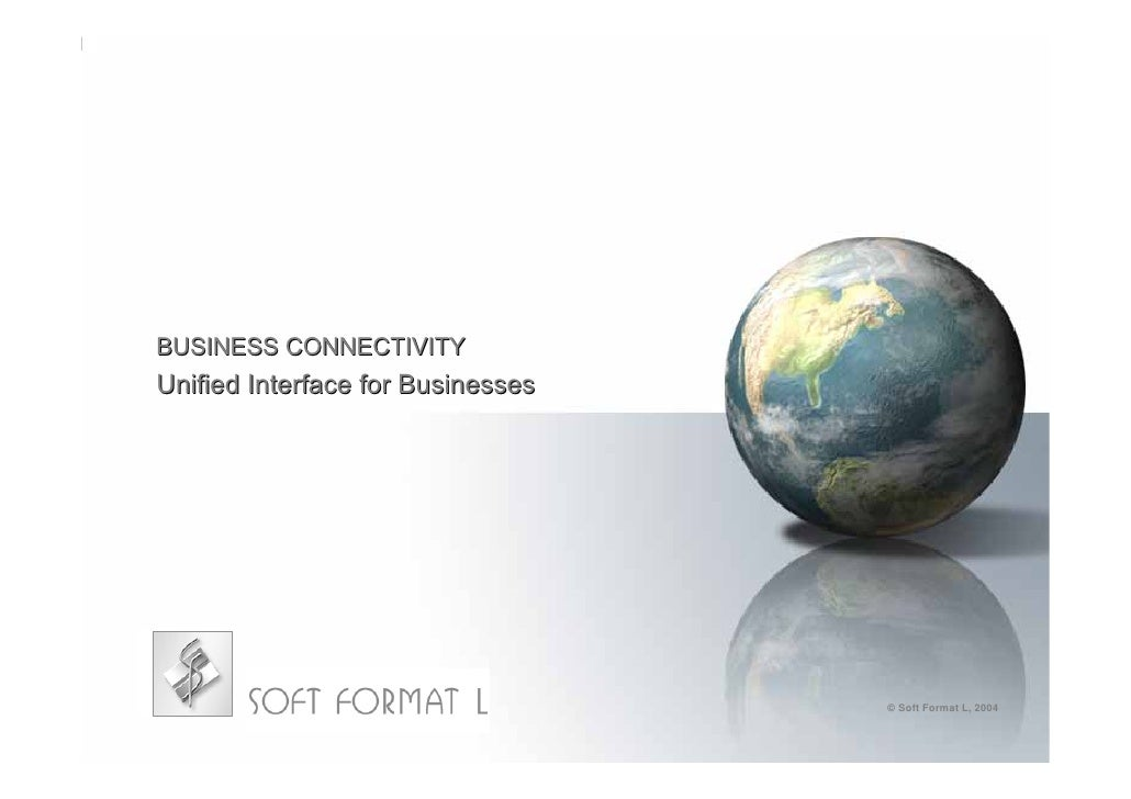 BUSINESS CONNECTIVITY Unified Interface for Businesses                                        © Soft Format L, 2004