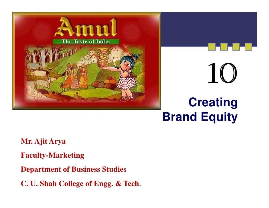 10                                          Creating                                      Brand EquityMr. Ajit AryaFaculty...