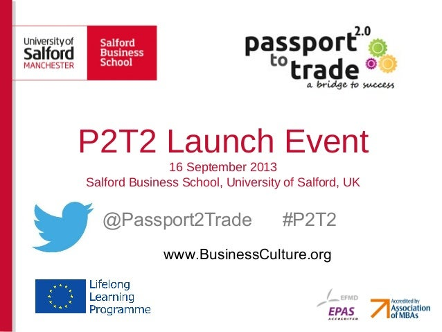 @Passport2Trade #P2T2 P2T2 Launch Event 16 September 2013 Salford Business School, University of Salford, UK www.BusinessC...