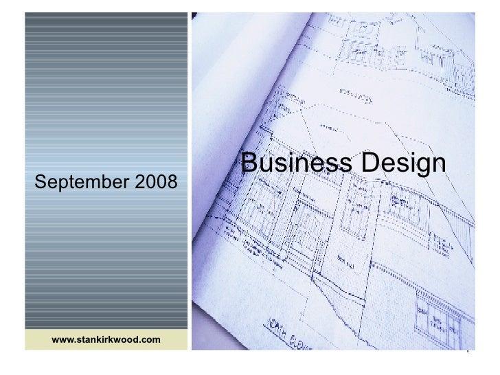 September 2008 Business Design www.stankirkwood.com
