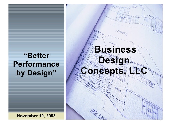""" Better Performance by Design""   Business Design Concepts, LLC November 10, 2008"