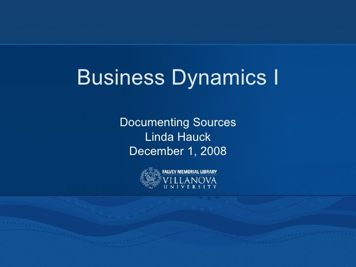 Business Dynamics I Documenting Sources Linda Hauck December 1, 2008