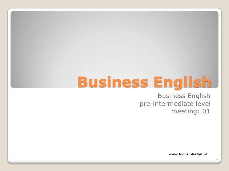Business English<br />Business English<br />pre-intermediate level<br />meeting: 01<br />www.focus.olsztyn.pl<br />1<br />