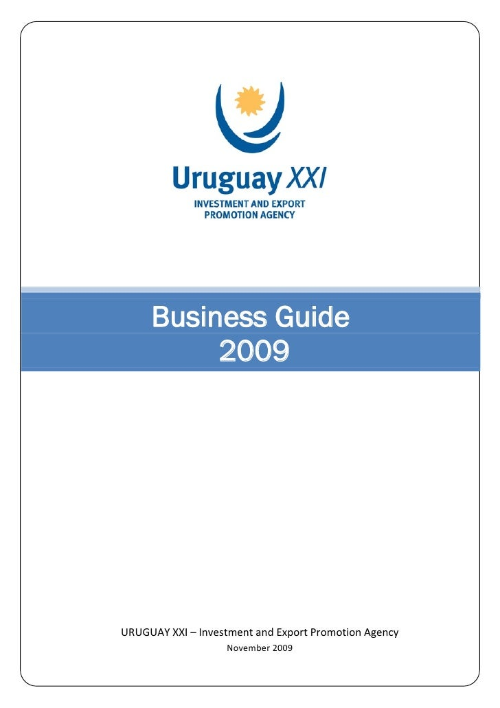 Business Guide          2009URUGUAY XXI – Investment and Export Promotion Agency                   November 2009