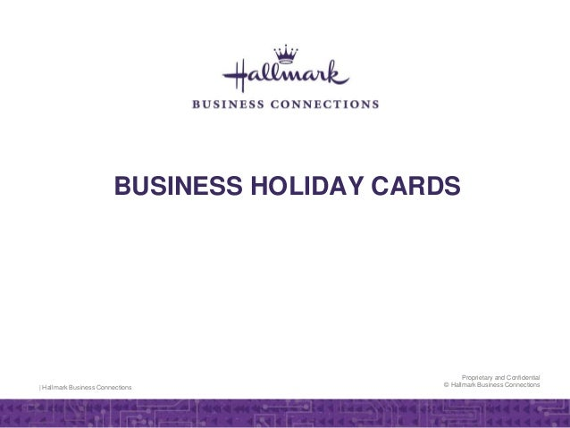 | Hallmark Business Connections Proprietary and Confidential © Hallmark Business Connections BUSINESS HOLIDAY CARDS