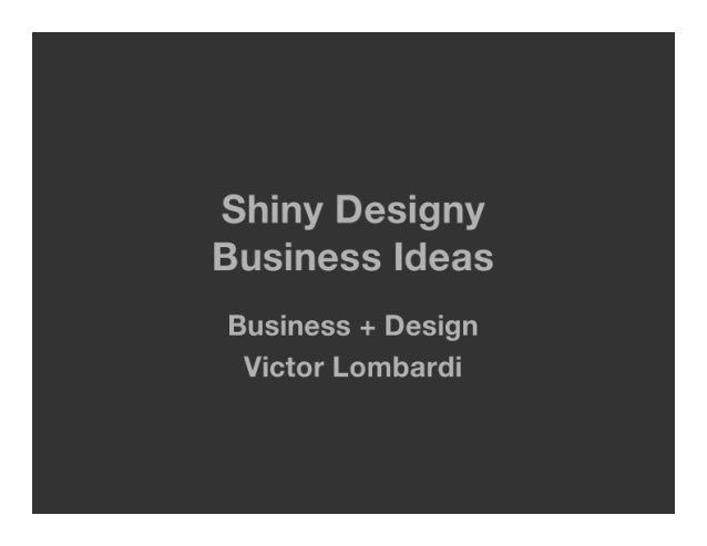 Shiny Designy Business Ideas  Business + Design Victor Lombardi