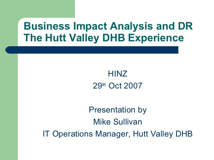 Business Impact Analysis and DR The Hutt Valley DHB Experience